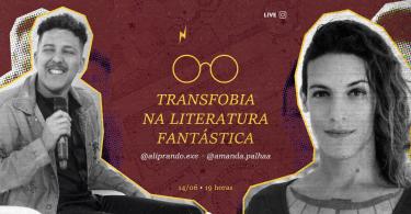 """Imagem com as fotos de Amanda e Ali em preto e branco, um de cada lado da imagem. No centro, o texto """"transfobia na literatura fantástica""""."""